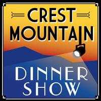 Crest Mountain Dinner Show