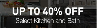 Up to 40% Off Select Kitchen and Bath