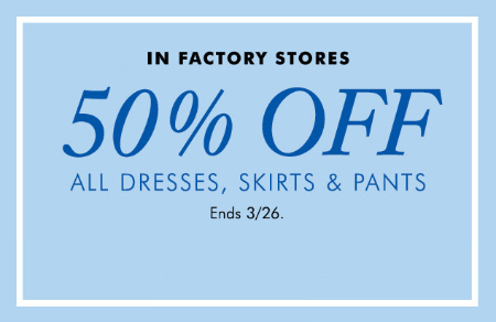 50% Off All Dresses, Skirts & Pants