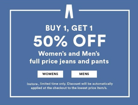 Buy 1, Get 1 50% Off Women's and Men's Full Price Jeans and Pants