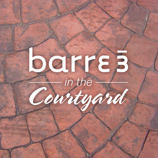 barre3 in the Courtyard - Free Class!