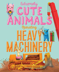 Extremely Cute Animals Operating Heavy Machinery Storytime