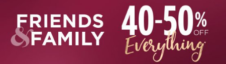 Friends & Family 40-50% Off Everything