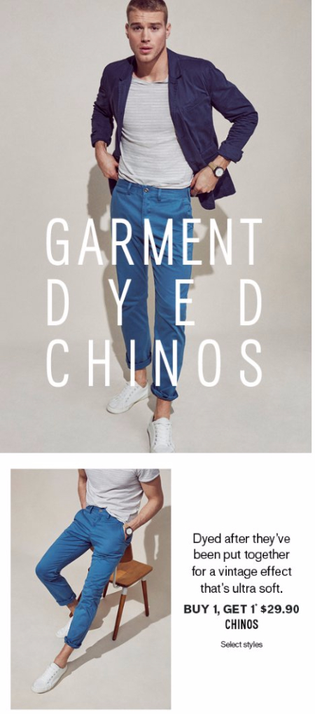 Garment Dyed Chinos Buy 1, Get 1 for $29.90