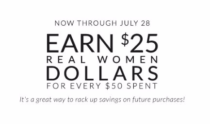 Earn $25 Real Women Dollars For Every $50 Spent