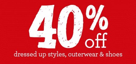 40% Off Dressed Up Styles, Outerwear & Shoes