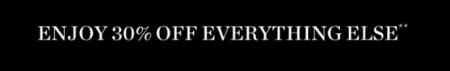 Enjoy 30% Off Everything Else