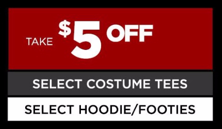 $5 Off Select Costume Tees & Select Hoodie or Footies
