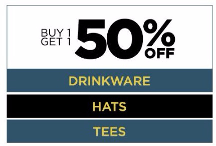 Buy 1 Get 1 50% Off Drinkware, Hats and Tees