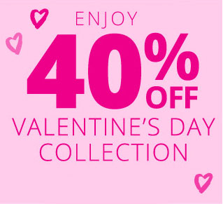 40% Off Valentine's Day Collection